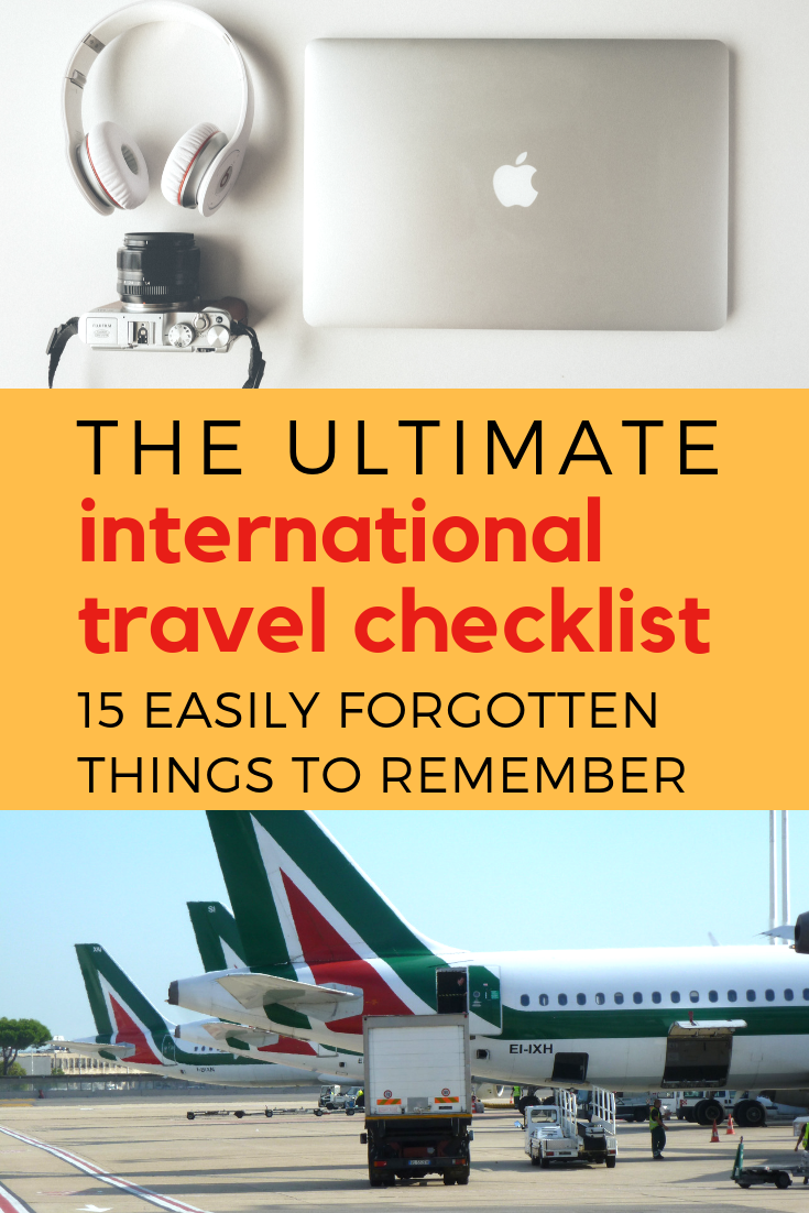 Here\'s the ultimate international travel checklist for any destination. These 15 travel tips are crucial for what to bring and what to think about when packing. You won\'t want to leave behind these easily forgotten travel essentials before you fly! This checklist covers things you\'ll need for a long flight as well as things you\'ll need to know before leaving the country. #travellist #travelchecklist #internationaltravel #packinglist #travelguide